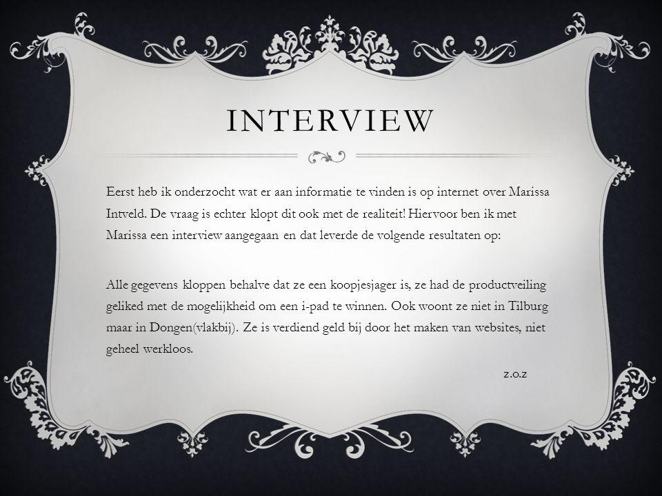 INTERVIEW Eerst heb ik onderzocht wat er aan informatie te vinden is op internet over Marissa Intveld. De vraag is echter klopt dit ook met de realite