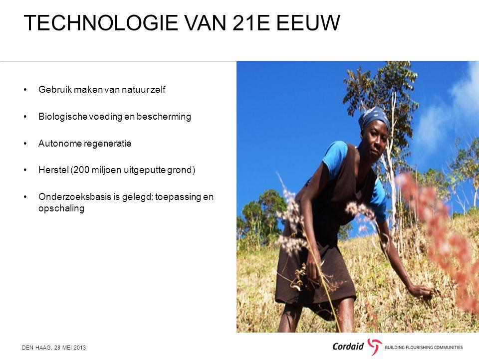 TECHNOLOGIE VAN 21E EEUW DEN HAAG, 28 MEI 2013 Gebruik maken van natuur zelf Biologische voeding en bescherming Autonome regeneratie Herstel (200 miljoen uitgeputte grond) Onderzoeksbasis is gelegd: toepassing en opschaling