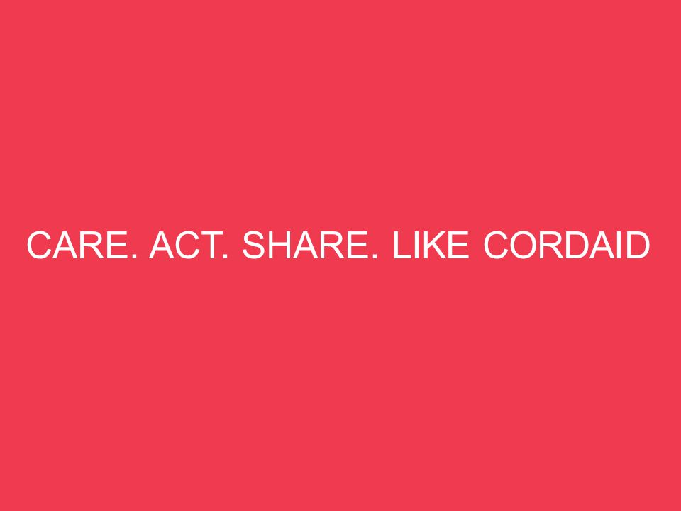 CARE. ACT. SHARE. LIKE CORDAID