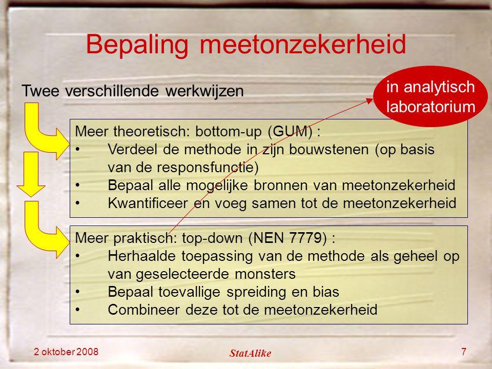 2 oktober 2008 StatAlike 7 Meer theoretisch: bottom-up (GUM) : Verdeel de methode in zijn bouwstenen (op basis van de responsfunctie) Bepaal alle moge