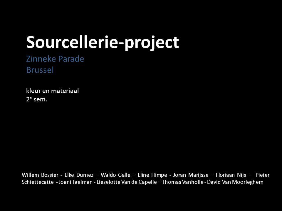 Sourcellerie-project Zinneke Parade Brussel kleur en materiaal 2 e sem. Willem Bossier - Elke Durnez – Waldo Galle – Eline Himpe - Joran Marijsse – Fl