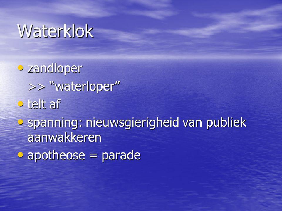Waterklok zandloper zandloper >> waterloper telt af telt af spanning: nieuwsgierigheid van publiek aanwakkeren spanning: nieuwsgierigheid van publiek aanwakkeren apotheose = parade apotheose = parade