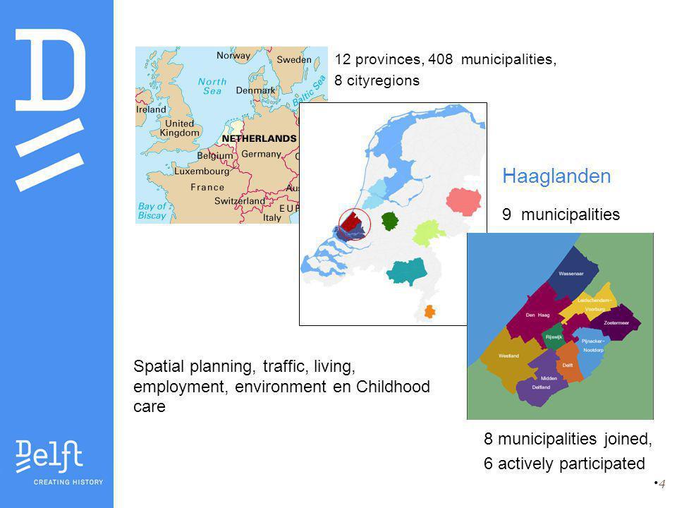4 Haaglanden 9 municipalities Spatial planning, traffic, living, employment, environment en Childhood care 12 provinces, 408 municipalities, 8 cityreg
