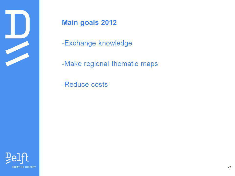 7 Main goals 2012 -Exchange knowledge -Make regional thematic maps -Reduce costs