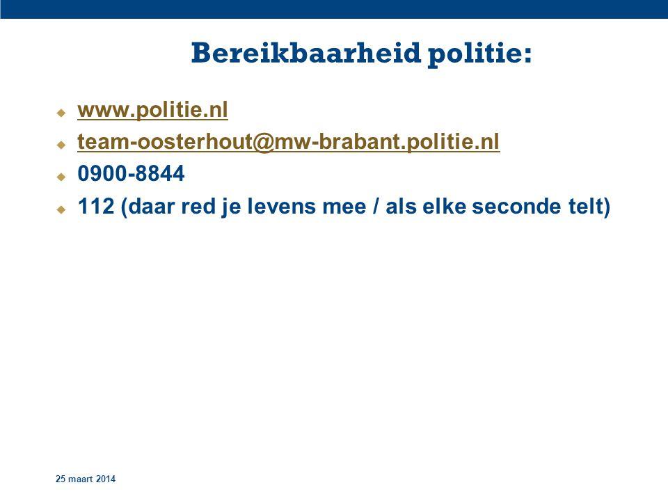 25 maart 2014 Bereikbaarheid politie:  www.politie.nl www.politie.nl  team-oosterhout@mw-brabant.politie.nl team-oosterhout@mw-brabant.politie.nl  0900-8844  112 (daar red je levens mee / als elke seconde telt)