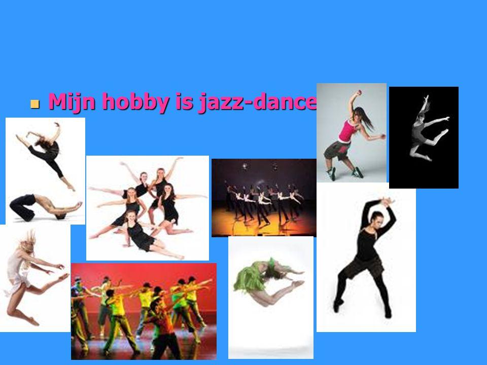 Mijn hobby is jazz-dance. Mijn hobby is jazz-dance.
