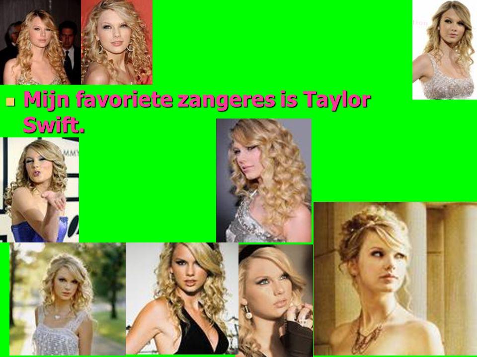 Mijn favoriete zangeres is Taylor Swift. Mijn favoriete zangeres is Taylor Swift.