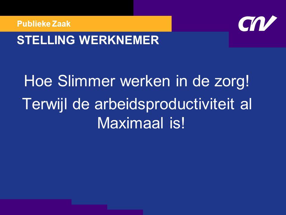 STELLING WERKNEMER Hoe Slimmer werken in de zorg! Terwijl de arbeidsproductiviteit al Maximaal is!