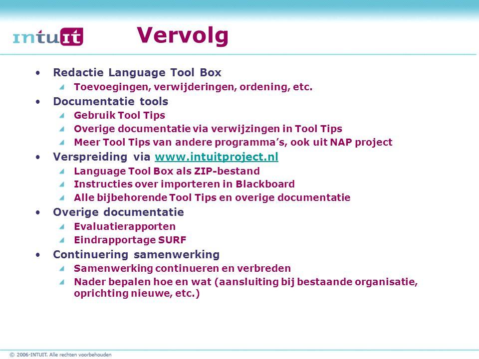Vervolg Redactie Language Tool Box Toevoegingen, verwijderingen, ordening, etc. Documentatie tools Gebruik Tool Tips Overige documentatie via verwijzi