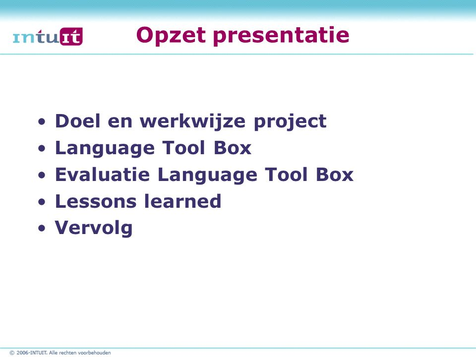 Opzet presentatie Doel en werkwijze project Language Tool Box Evaluatie Language Tool Box Lessons learned Vervolg