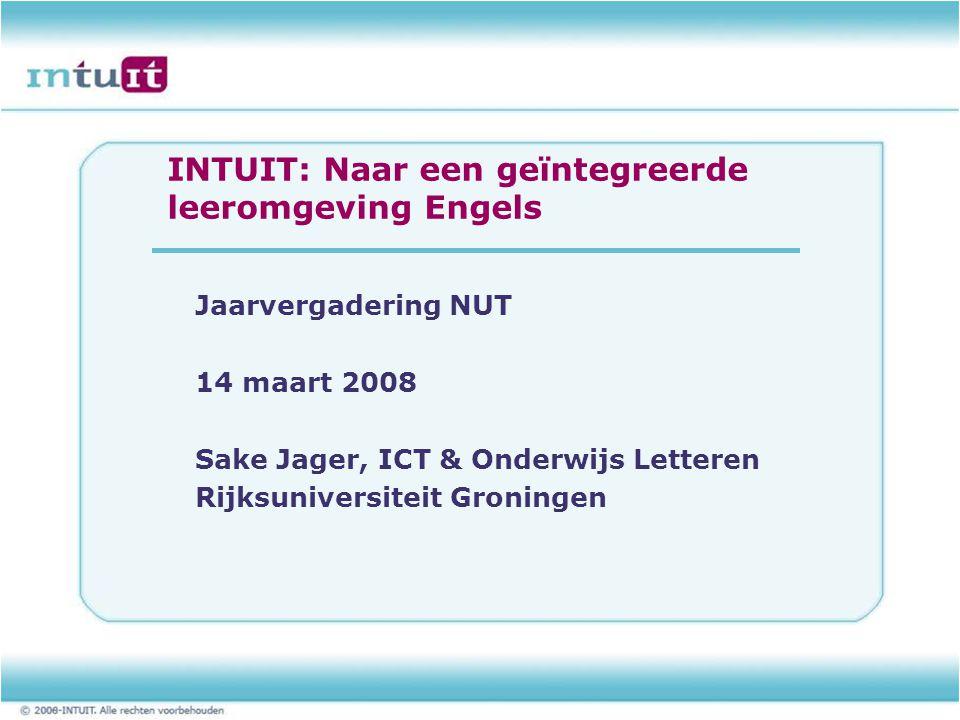 INTUIT: Naar een geïntegreerde leeromgeving Engels Jaarvergadering NUT 14 maart 2008 Sake Jager, ICT & Onderwijs Letteren Rijksuniversiteit Groningen
