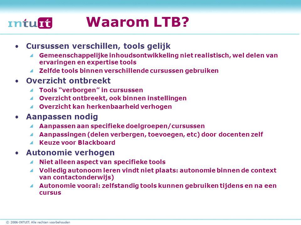 Waarom LTB? Cursussen verschillen, tools gelijk Gemeenschappelijke inhoudsontwikkeling niet realistisch, wel delen van ervaringen en expertise tools Z