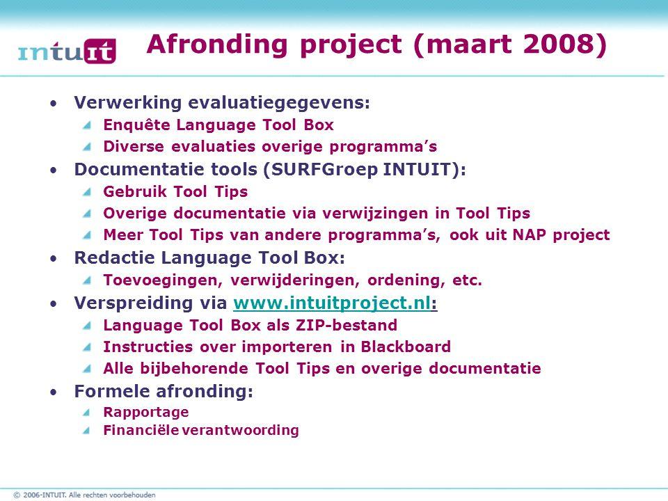 Afronding project (maart 2008) Verwerking evaluatiegegevens: Enquête Language Tool Box Diverse evaluaties overige programma's Documentatie tools (SURF