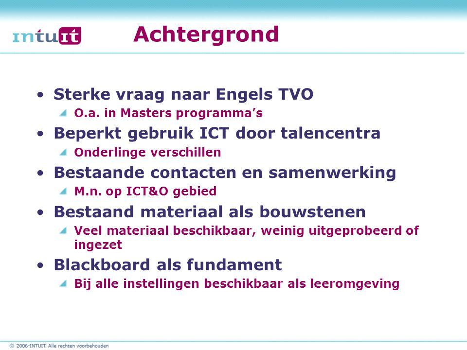 Achtergrond Sterke vraag naar Engels TVO O.a. in Masters programma's Beperkt gebruik ICT door talencentra Onderlinge verschillen Bestaande contacten e