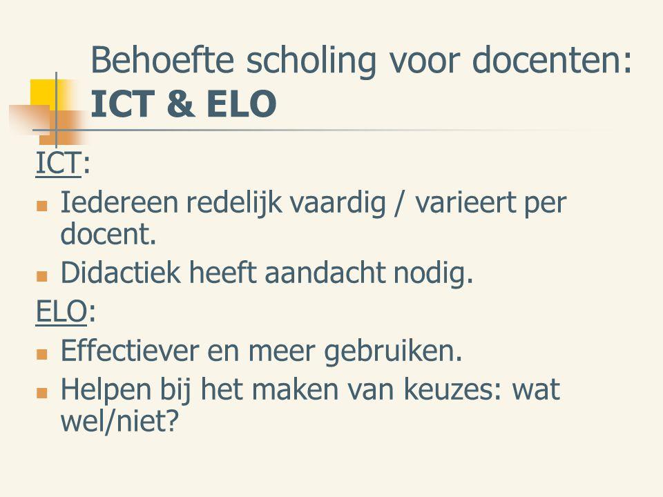 Behoefte scholing voor docenten: ICT & ELO ICT: Iedereen redelijk vaardig / varieert per docent.