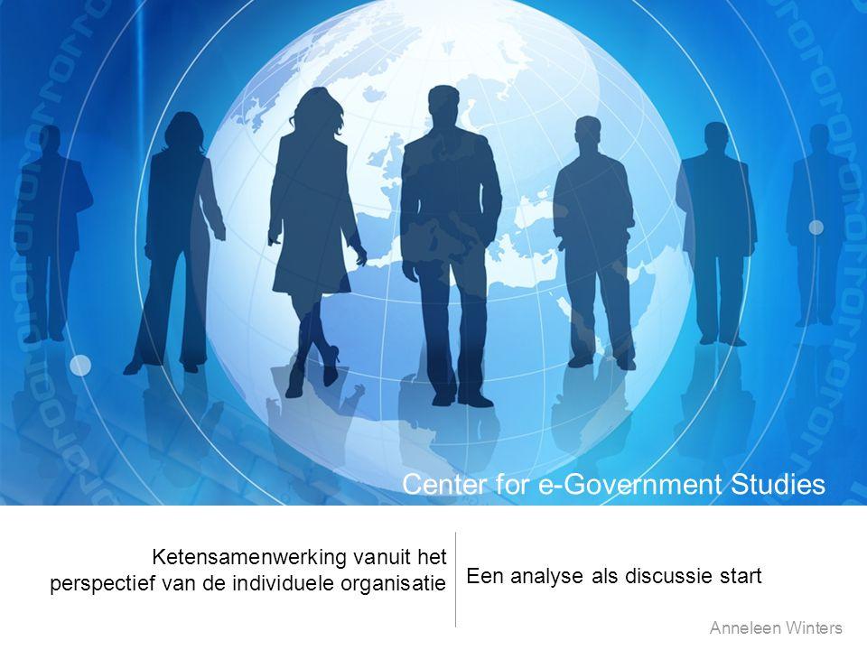 Ketensamenwerking vanuit het perspectief van de individuele organisatie Anneleen Winters Een analyse als discussie start Center for e-Government Studies