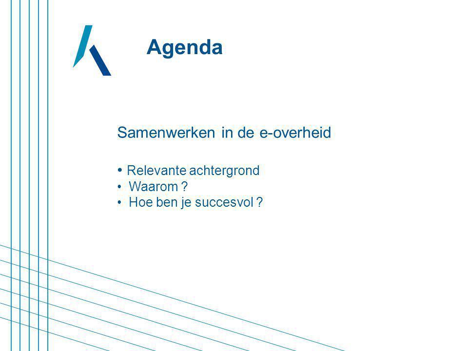 Samenwerken in de e-overheid Relevante achtergrond Waarom ? Hoe ben je succesvol ? Agenda
