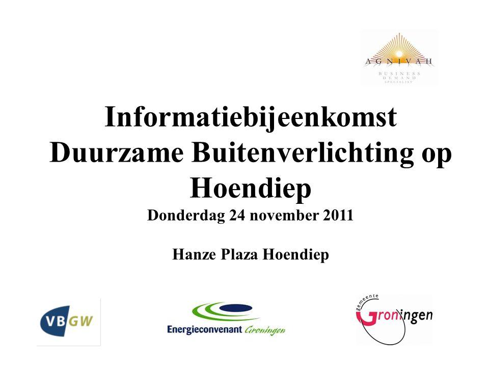 Informatiebijeenkomst Duurzame Buitenverlichting op Hoendiep Donderdag 24 november 2011 Hanze Plaza Hoendiep