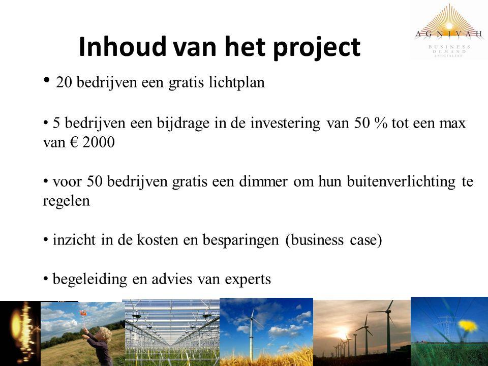 Inhoud van het project 20 bedrijven een gratis lichtplan 5 bedrijven een bijdrage in de investering van 50 % tot een max van € 2000 voor 50 bedrijven