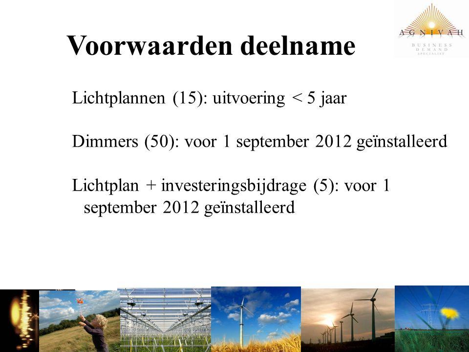 Voorwaarden deelname Lichtplannen (15): uitvoering < 5 jaar Dimmers (50): voor 1 september 2012 geïnstalleerd Lichtplan + investeringsbijdrage (5): vo
