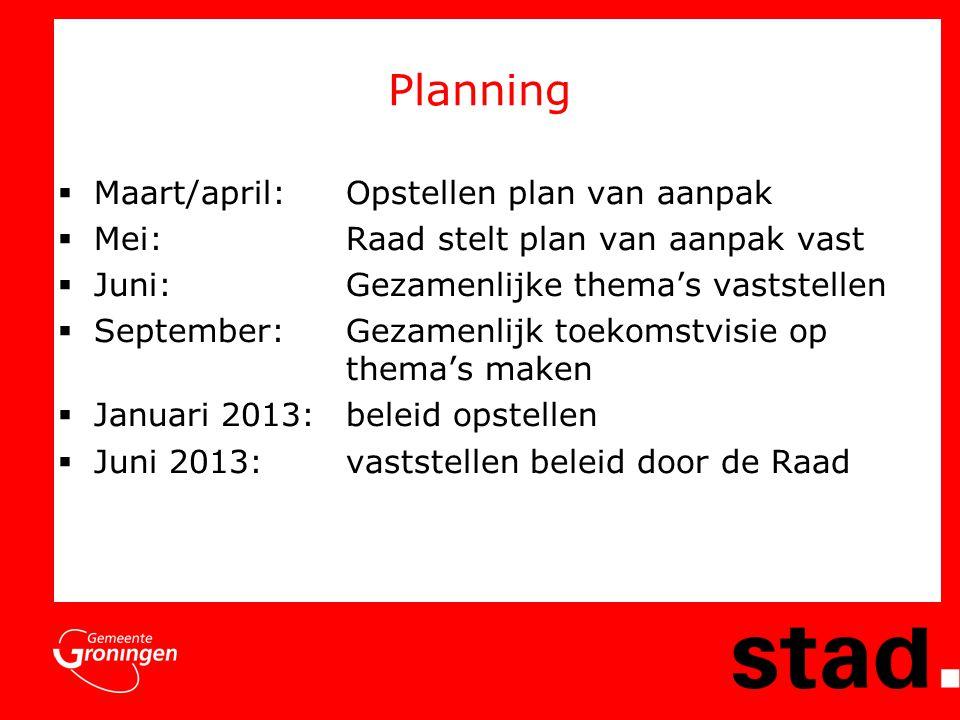 Planning  Maart/april:Opstellen plan van aanpak  Mei: Raad stelt plan van aanpak vast  Juni: Gezamenlijke thema's vaststellen  September: Gezamenl