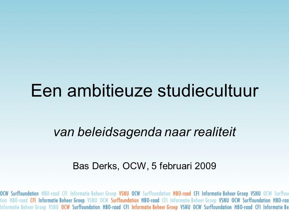 Een ambitieuze studiecultuur van beleidsagenda naar realiteit Bas Derks, OCW, 5 februari 2009