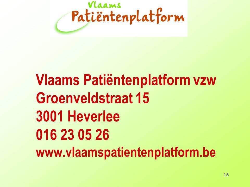16 Vlaams Patiëntenplatform vzw Groenveldstraat 15 3001 Heverlee 016 23 05 26 www.vlaamspatientenplatform.be