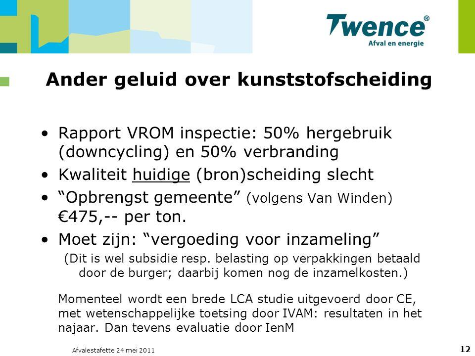 Afvalestafette 24 mei 2011 12 Ander geluid over kunststofscheiding Rapport VROM inspectie: 50% hergebruik (downcycling) en 50% verbranding Kwaliteit huidige (bron)scheiding slecht Opbrengst gemeente (volgens Van Winden) €475,-- per ton.