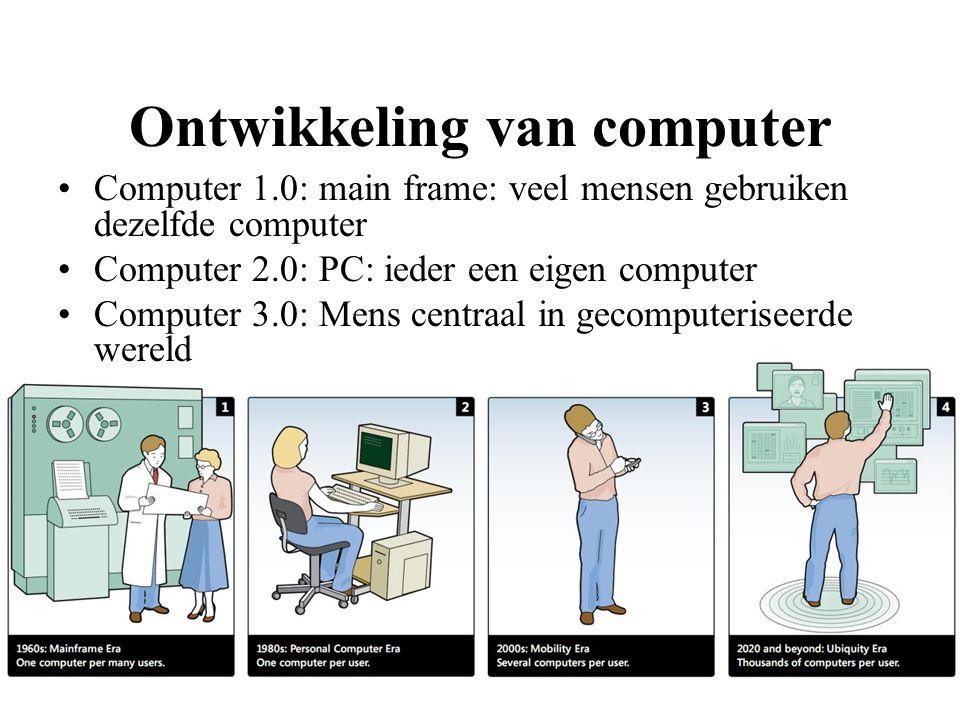 Ontwikkeling van computer Computer 1.0: main frame: veel mensen gebruiken dezelfde computer Computer 2.0: PC: ieder een eigen computer Computer 3.0: M