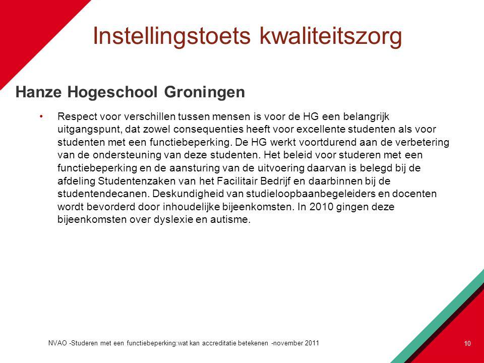 Instellingstoets kwaliteitszorg Hanze Hogeschool Groningen Respect voor verschillen tussen mensen is voor de HG een belangrijk uitgangspunt, dat zowel consequenties heeft voor excellente studenten als voor studenten met een functiebeperking.