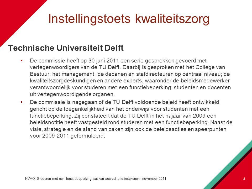Instellingstoets kwaliteitszorg Technische Universiteit Delft De commissie heeft op 30 juni 2011 een serie gesprekken gevoerd met vertegenwoordigers van de TU Delft.