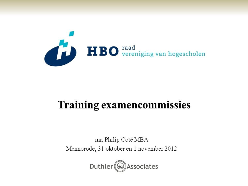 Training examencommissies mr. Philip Coté MBA Mennorode, 31 oktober en 1 november 2012
