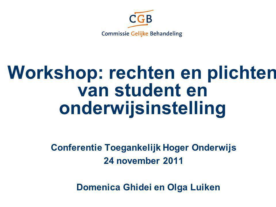 Workshop: rechten en plichten van student en onderwijsinstelling Conferentie Toegankelijk Hoger Onderwijs 24 november 2011 Domenica Ghidei en Olga Lui