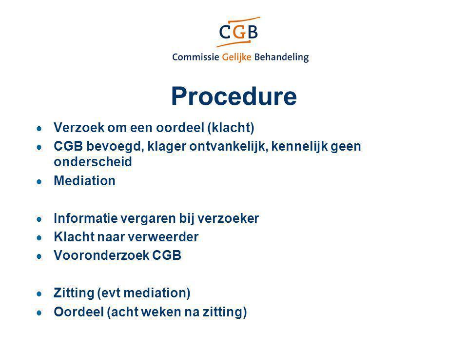Procedure  Verzoek om een oordeel (klacht)  CGB bevoegd, klager ontvankelijk, kennelijk geen onderscheid  Mediation  Informatie vergaren bij verzo