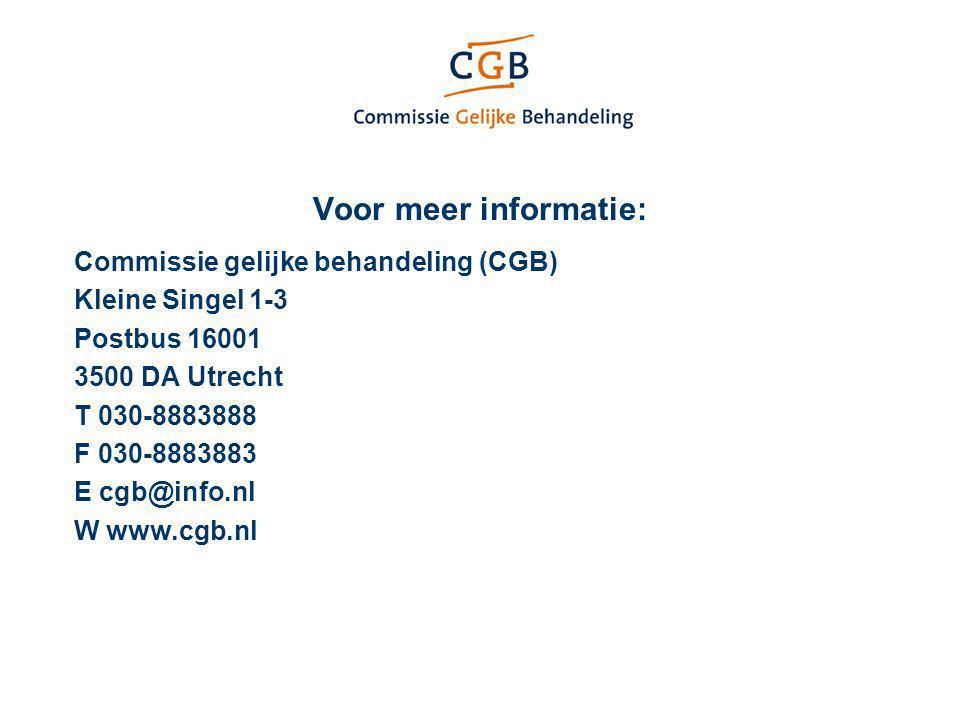 Voor meer informatie: Commissie gelijke behandeling (CGB) Kleine Singel 1-3 Postbus 16001 3500 DA Utrecht T 030-8883888 F 030-8883883 E cgb@info.nl W