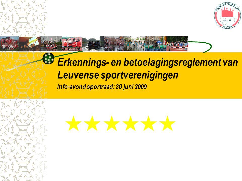Historiek 2008: Twee reglementen: 59.000 euro + 150.000 euro Basis- en stersubsidies: evaluatie Sportdienst Sportraad 2009: Erkennings- en betoelagingsreglement Leuvense sportvereniging: 200.000 euro