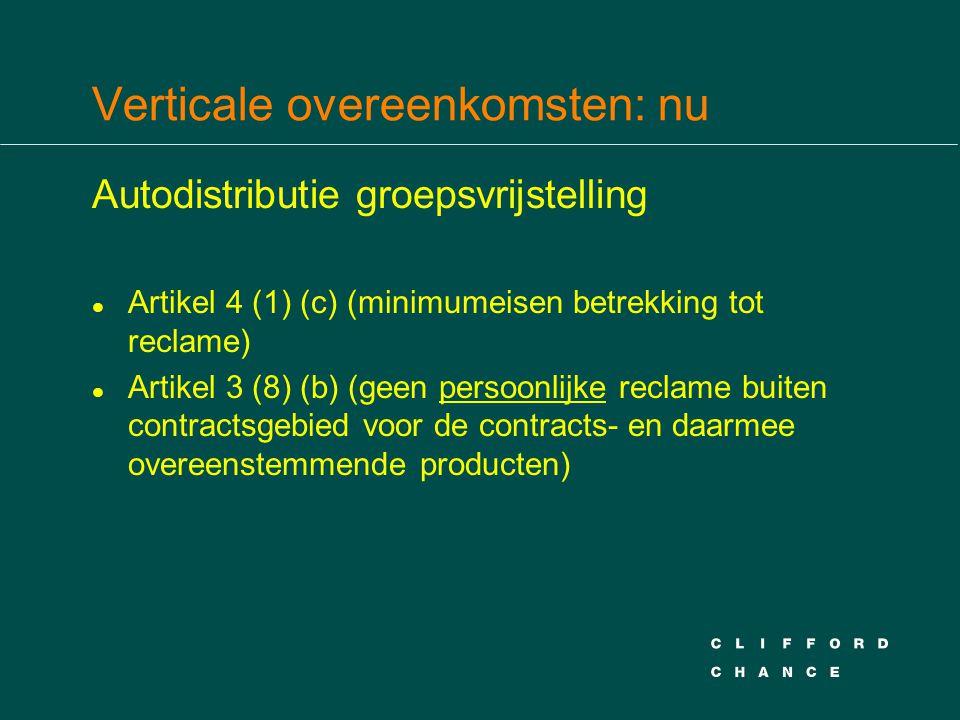 Verticale overeenkomsten: nu Autodistributie groepsvrijstelling l Artikel 4 (1) (c) (minimumeisen betrekking tot reclame) l Artikel 3 (8) (b) (geen pe