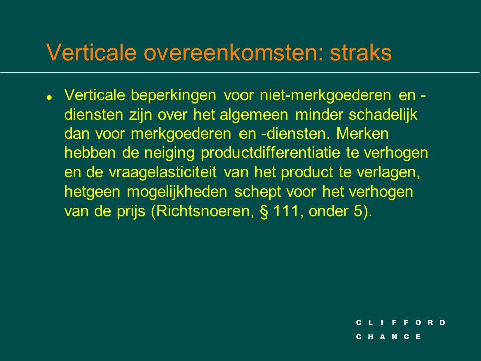 Verticale overeenkomsten: straks l Verticale beperkingen voor niet-merkgoederen en - diensten zijn over het algemeen minder schadelijk dan voor merkgo