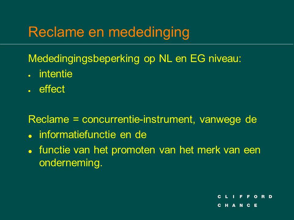 Reclame en mededinging Mededingingsbeperking op NL en EG niveau:  intentie  effect Reclame = concurrentie-instrument, vanwege de l informatiefunctie