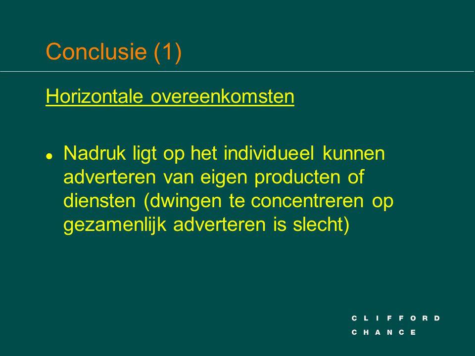Conclusie (1) Horizontale overeenkomsten l Nadruk ligt op het individueel kunnen adverteren van eigen producten of diensten (dwingen te concentreren o