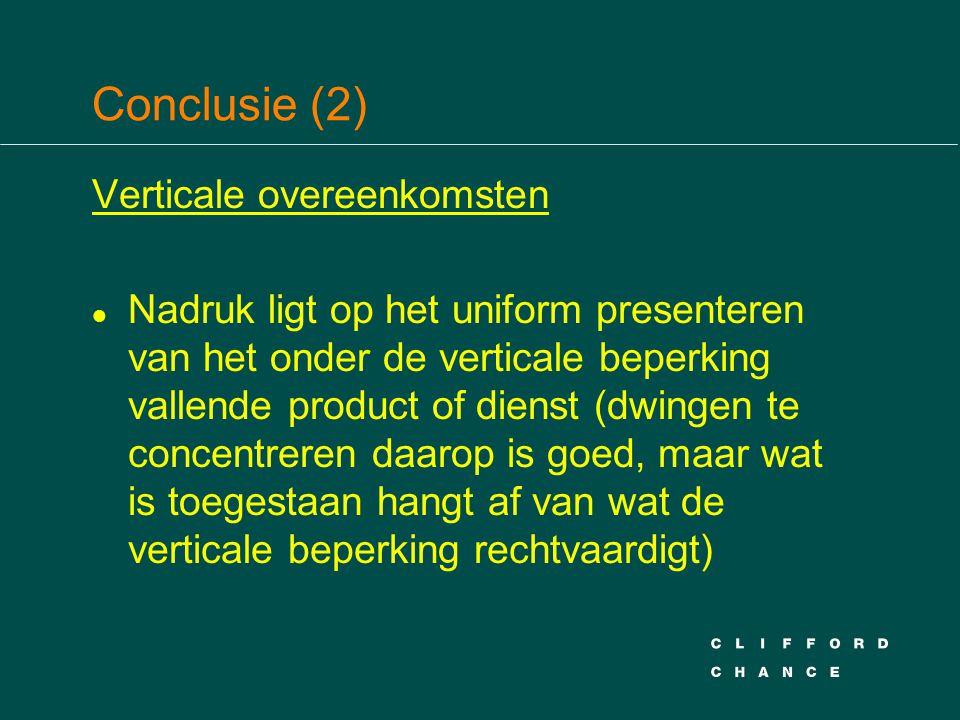 Conclusie (2) Verticale overeenkomsten l Nadruk ligt op het uniform presenteren van het onder de verticale beperking vallende product of dienst (dwing