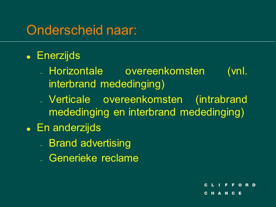 Onderscheid naar: l Enerzijds – Horizontale overeenkomsten (vnl. interbrand mededinging) – Verticale overeenkomsten (intrabrand mededinging en interbr