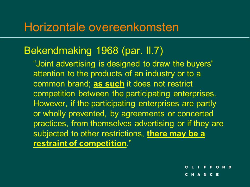 "Horizontale overeenkomsten Bekendmaking 1968 (par. II.7) ""Joint advertising is designed to draw the buyers' attention to the products of an industry o"