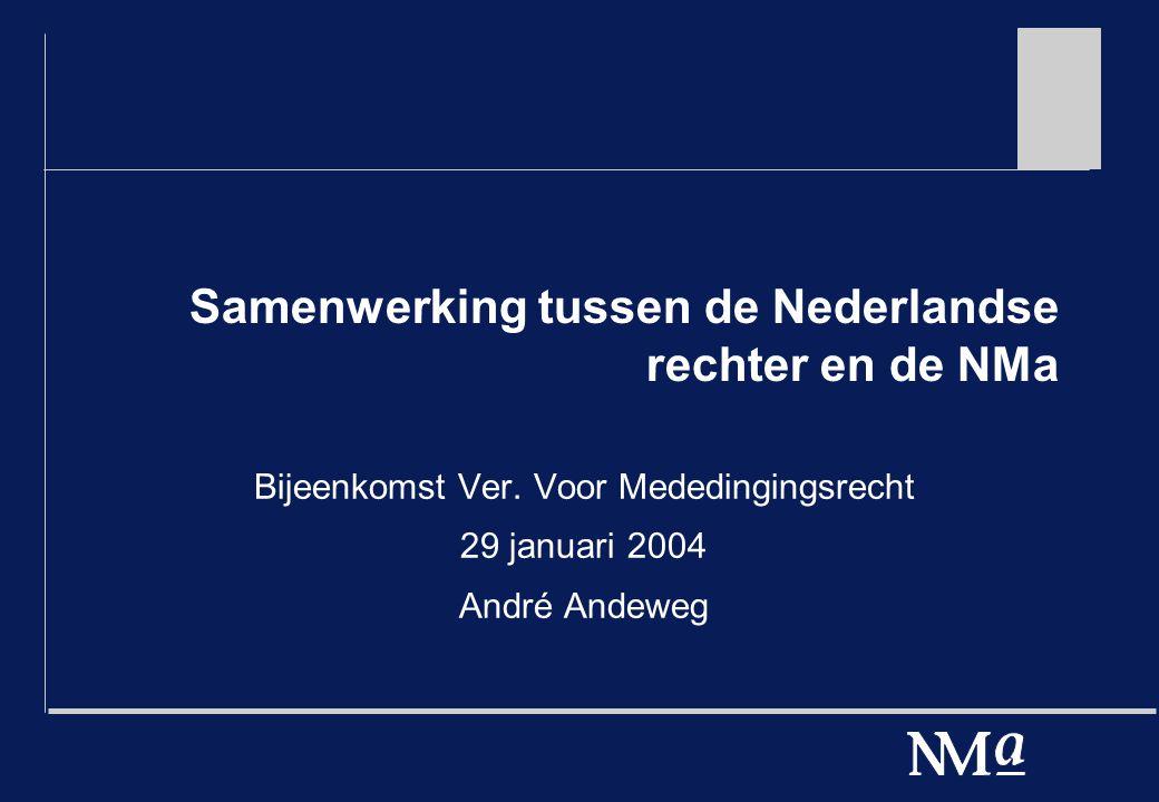 Samenwerking tussen de Nederlandse rechter en de NMa Bijeenkomst Ver.