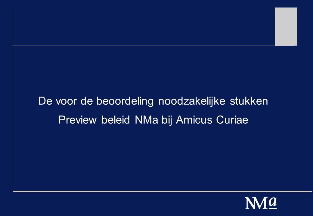 De voor de beoordeling noodzakelijke stukken Preview beleid NMa bij Amicus Curiae