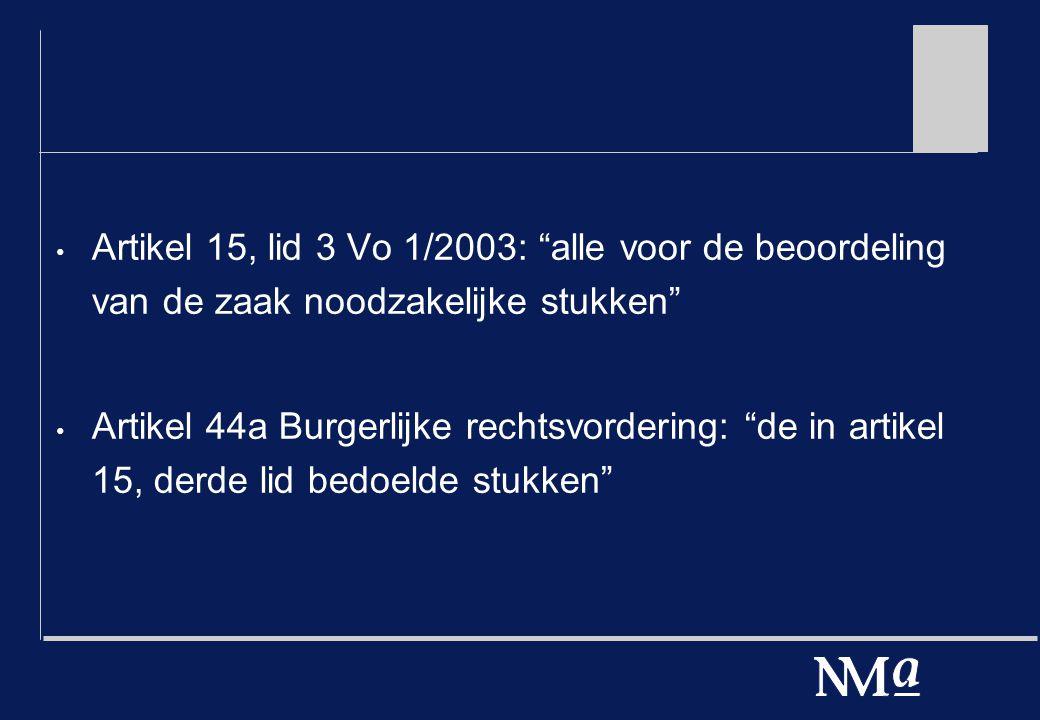 Artikel 15, lid 3 Vo 1/2003: alle voor de beoordeling van de zaak noodzakelijke stukken Artikel 44a Burgerlijke rechtsvordering: de in artikel 15, derde lid bedoelde stukken