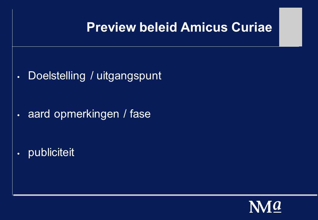 Preview beleid Amicus Curiae Doelstelling / uitgangspunt aard opmerkingen / fase publiciteit