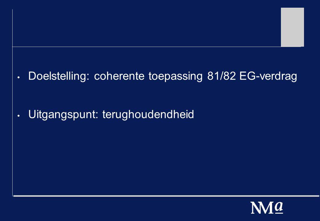 Doelstelling: coherente toepassing 81/82 EG-verdrag Uitgangspunt: terughoudendheid