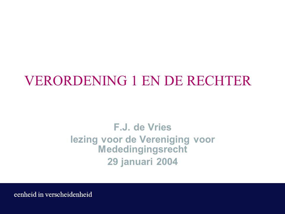 VERORDENING 1 EN DE RECHTER F.J. de Vries lezing voor de Vereniging voor Mededingingsrecht 29 januari 2004