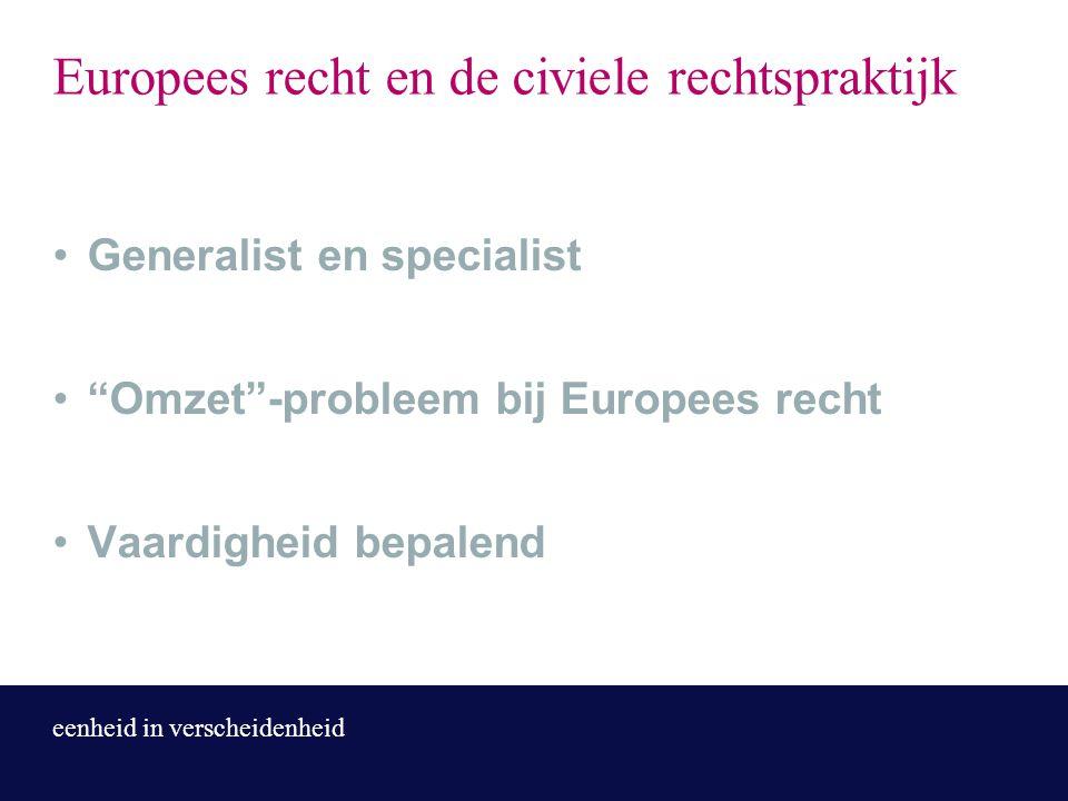 eenheid in verscheidenheid Europees recht en de civiele rechtspraktijk Generalist en specialist Omzet -probleem bij Europees recht Vaardigheid bepalend
